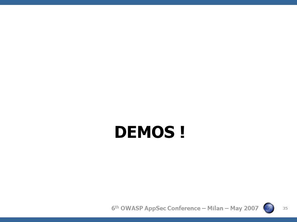6 th OWASP AppSec Conference – Milan – May 2007 DEMOS ! 35