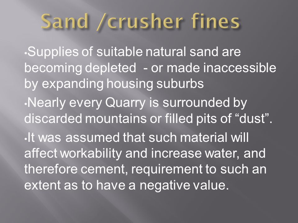 Supplies of suitable natural sand are becoming depleted - or made inaccessible by expanding housing suburbs Nearly every Quarry is surrounded by discarded mountains or filled pits of dust .