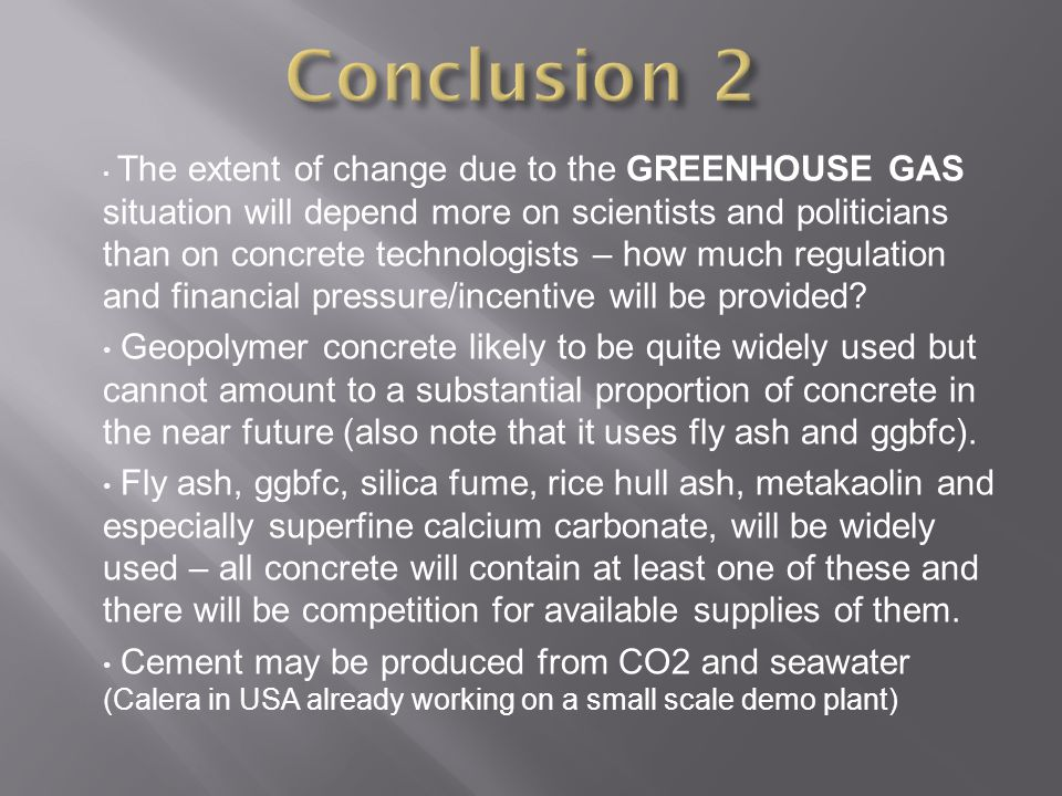 The extent of change due to the GREENHOUSE GAS situation will depend more on scientists and politicians than on concrete technologists – how much regulation and financial pressure/incentive will be provided.