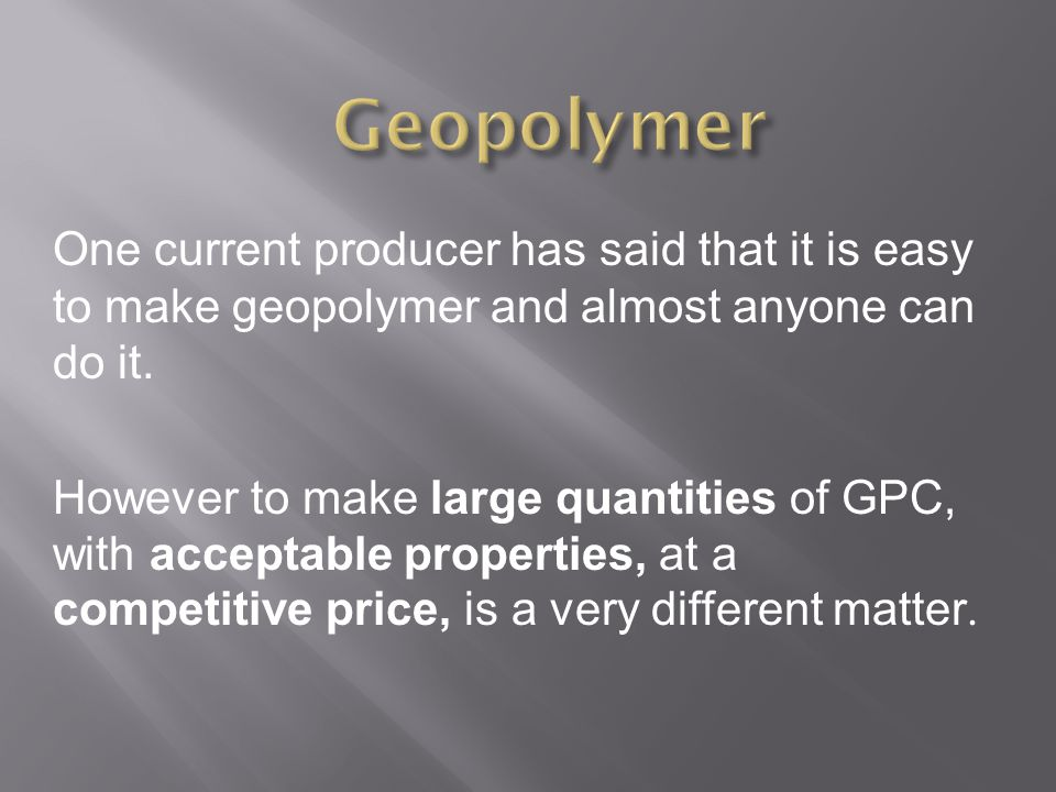 One current producer has said that it is easy to make geopolymer and almost anyone can do it.