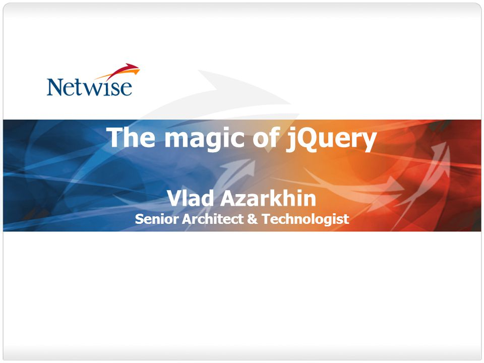 The magic of jQuery Vlad Azarkhin Senior Architect & Technologist