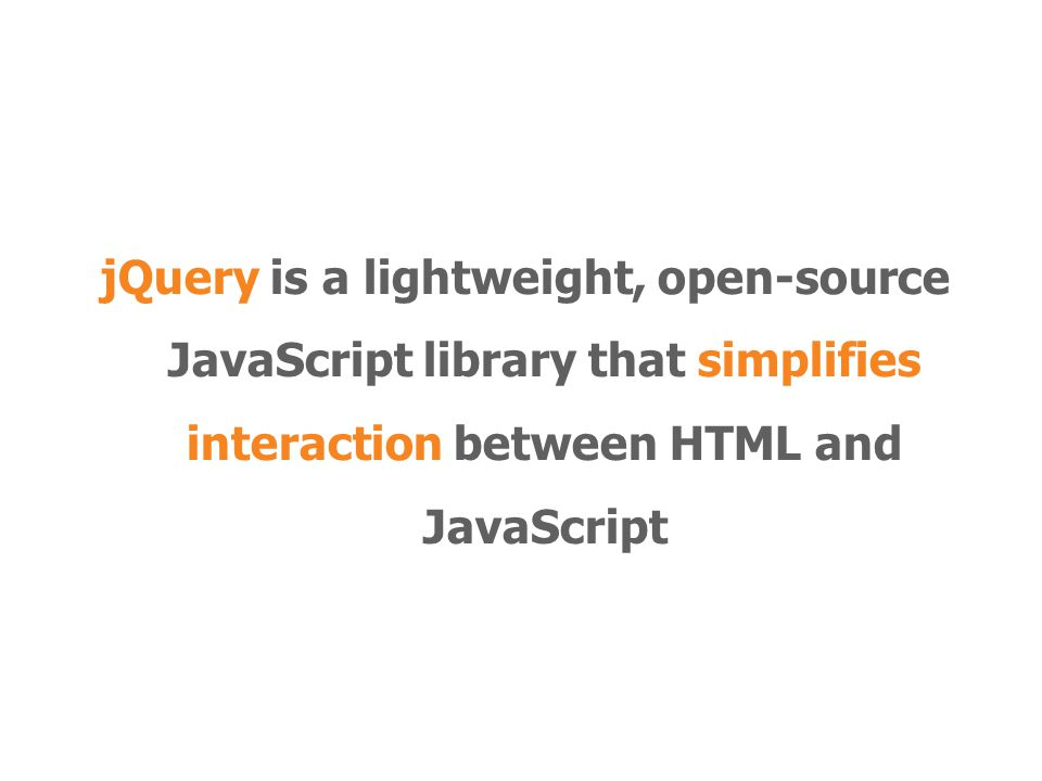 jQuery is a lightweight, open-source JavaScript library that simplifies interaction between HTML and JavaScript