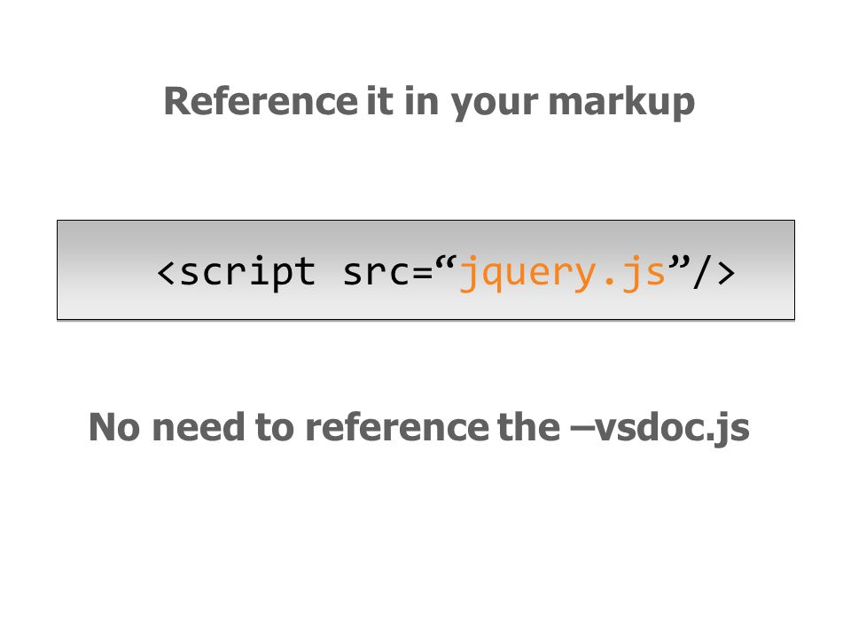 No need to reference the –vsdoc.js Reference it in your markup
