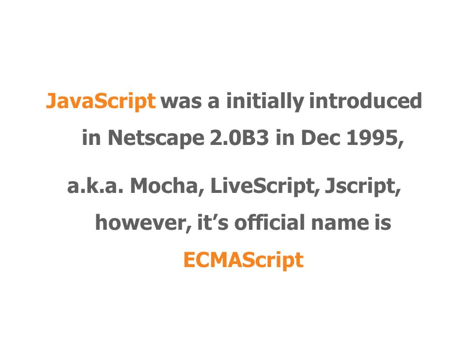 JavaScript was a initially introduced in Netscape 2.0B3 in Dec 1995, a.k.a.