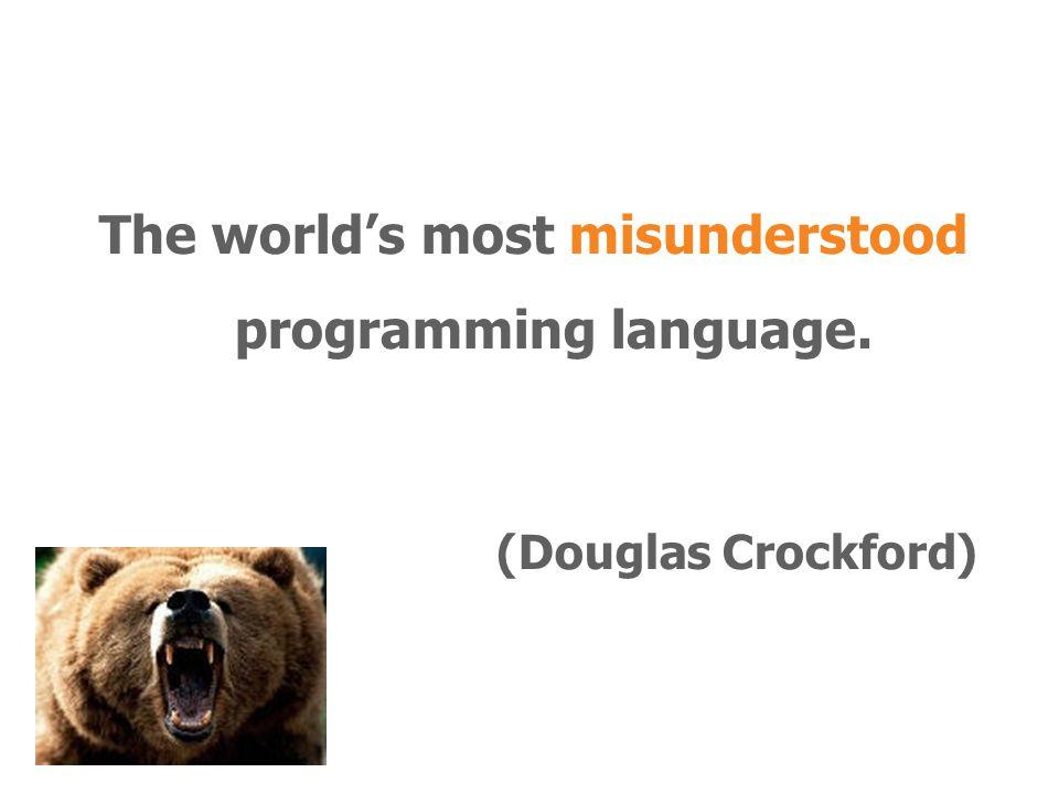 The world's most misunderstood programming language. (Douglas Crockford)
