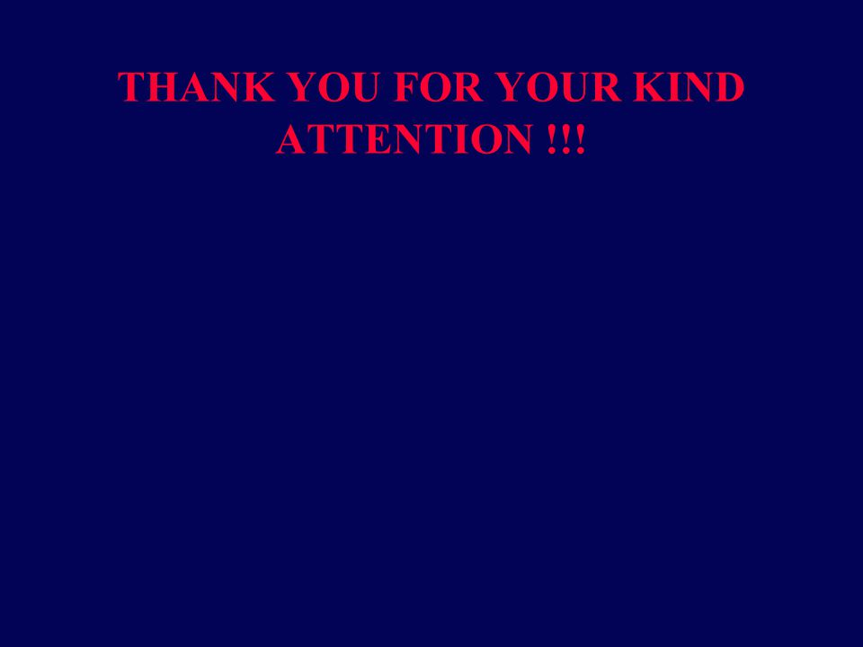 THANK YOU FOR YOUR KIND ATTENTION !!!