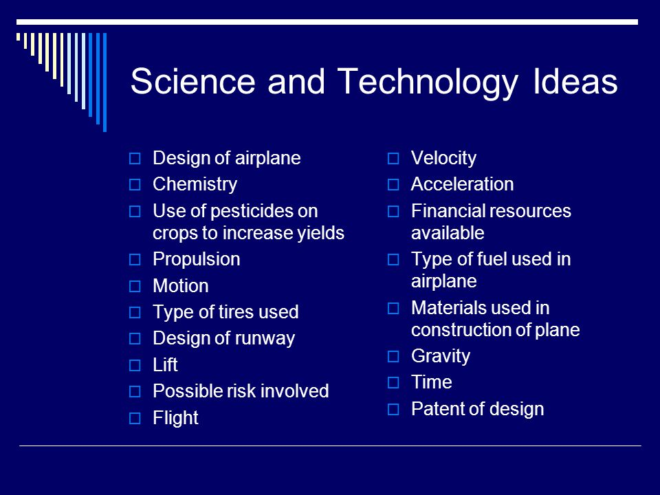 Science and Technology Ideas  Design of airplane  Chemistry  Use of pesticides on crops to increase yields  Propulsion  Motion  Type of tires us