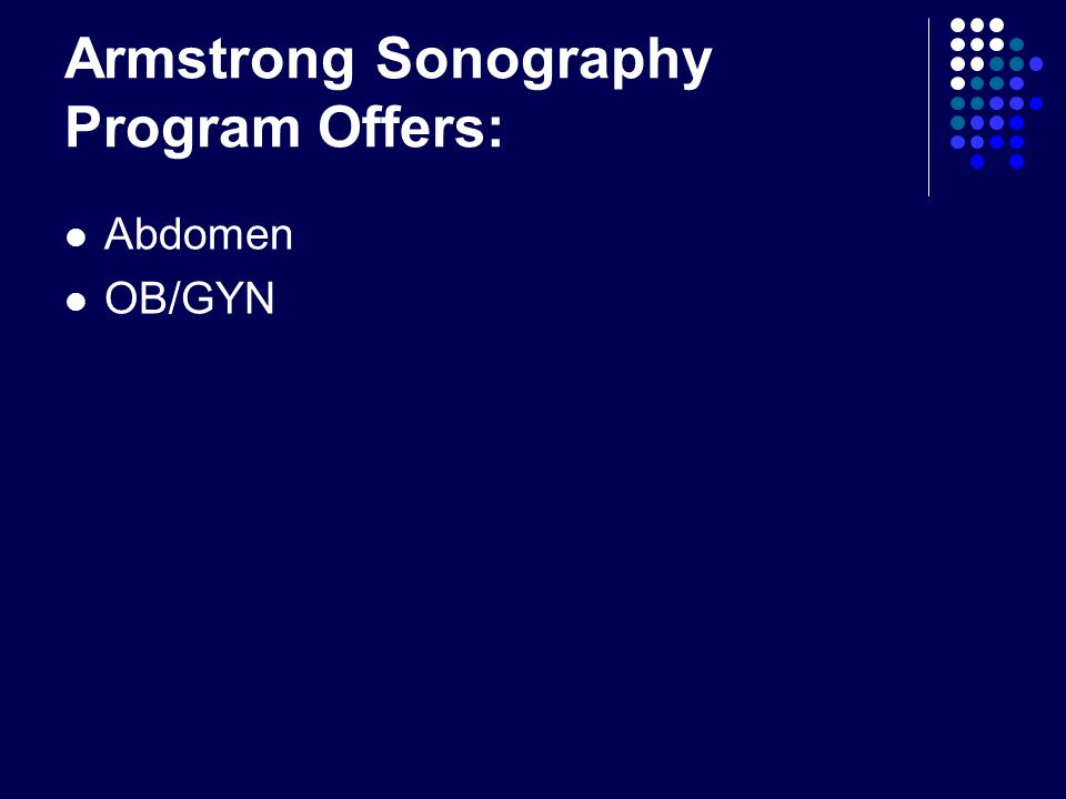 Armstrong Sonography Program Offers: Abdomen OB/GYN
