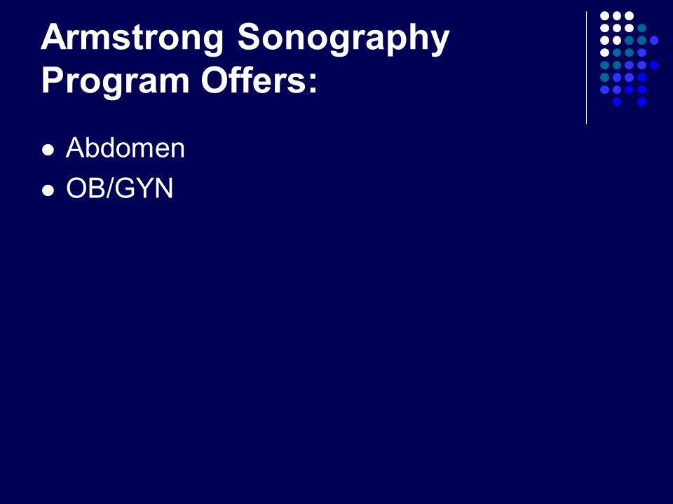 Armstrong Sonography Program Offers: Abdomen OB/GYN