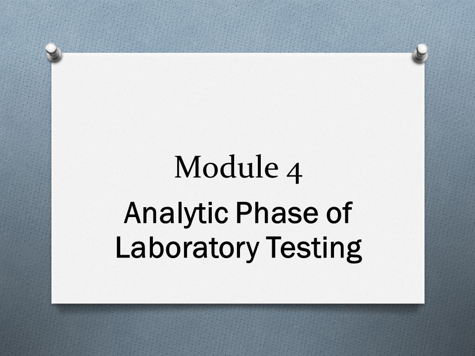 Analytical Phase O It may be surprising, but current technology has resulted in the analytical phase now having the least error of the 3 phases of laboratory testing O Current methods and equipment used to generate test results have a high degree of O Accuracy =Correctness – how closely the measurement approaches the true value of the substance being analyzed (analyte) O Precision =Reproducibility – how closely together are results from measurements of the same substance in the same sample