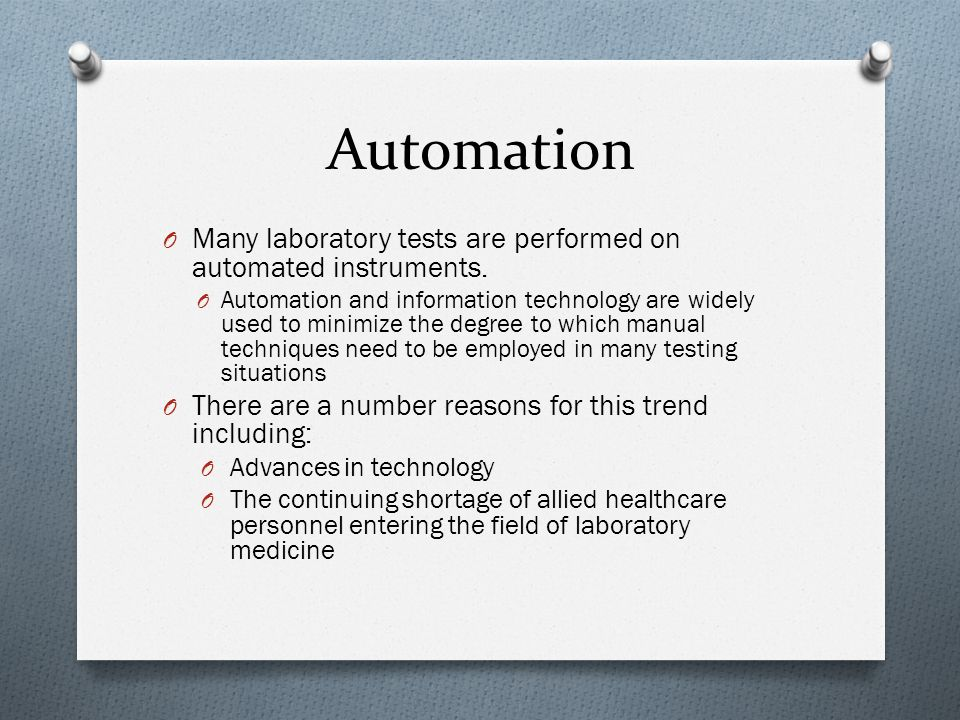 Automation O Many laboratory tests are performed on automated instruments. O Automation and information technology are widely used to minimize the deg