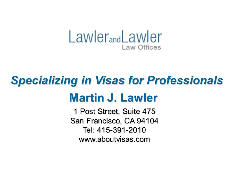 1 Post Street, Suite 475 San Francisco, CA 94104 Tel: 415-391-2010 www.aboutvisas.com Specializing in Visas for Professionals Martin J.