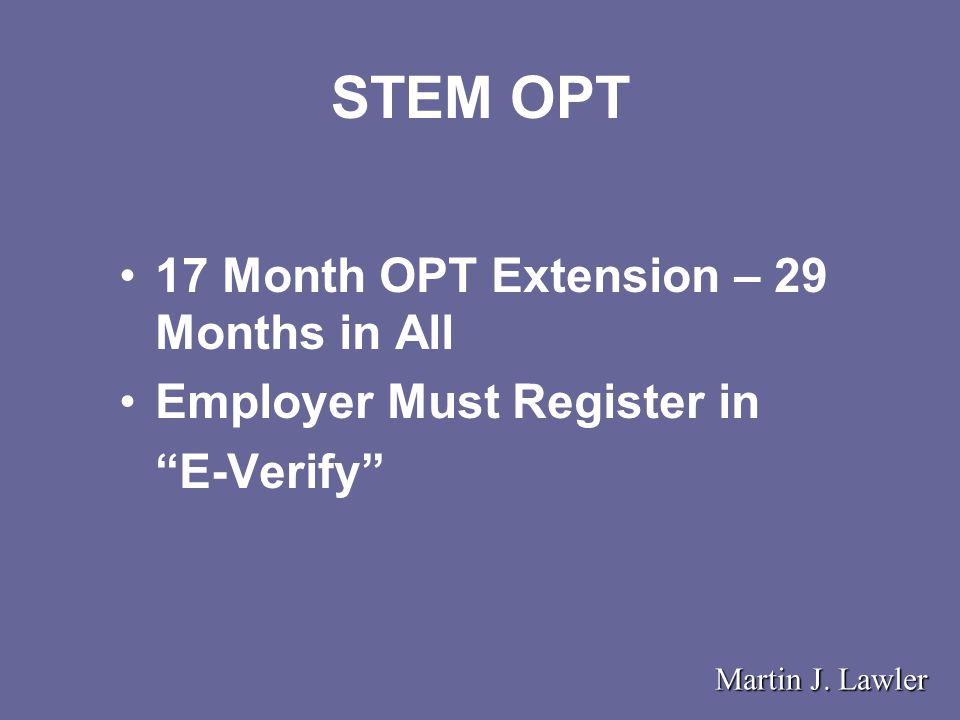 STEM OPT 17 Month OPT Extension – 29 Months in All Employer Must Register in E-Verify Martin J.