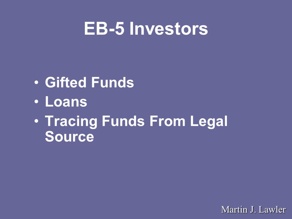 Gifted Funds Loans Tracing Funds From Legal Source EB-5 Investors Martin J. Lawler