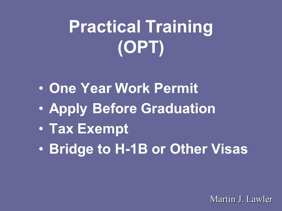 Practical Training (OPT) One Year Work Permit Apply Before Graduation Tax Exempt Bridge to H-1B or Other Visas Martin J.