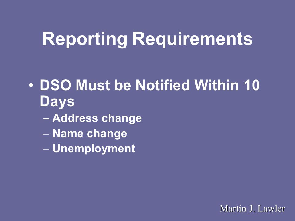 Reporting Requirements DSO Must be Notified Within 10 Days –Address change –Name change –Unemployment Martin J.