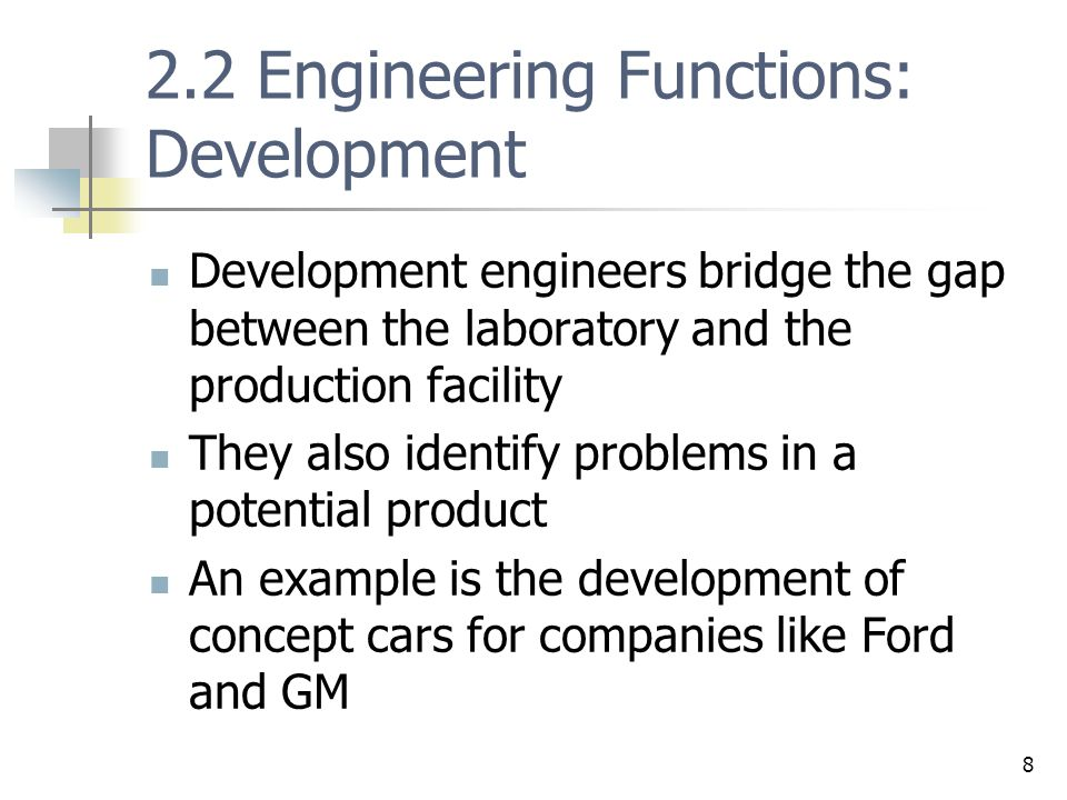 9 2.2 Engineering Functions: Testing Testing engineers are responsible for testing the durability and reliability of a product, making sure that it performs how it is supposed to, every time.