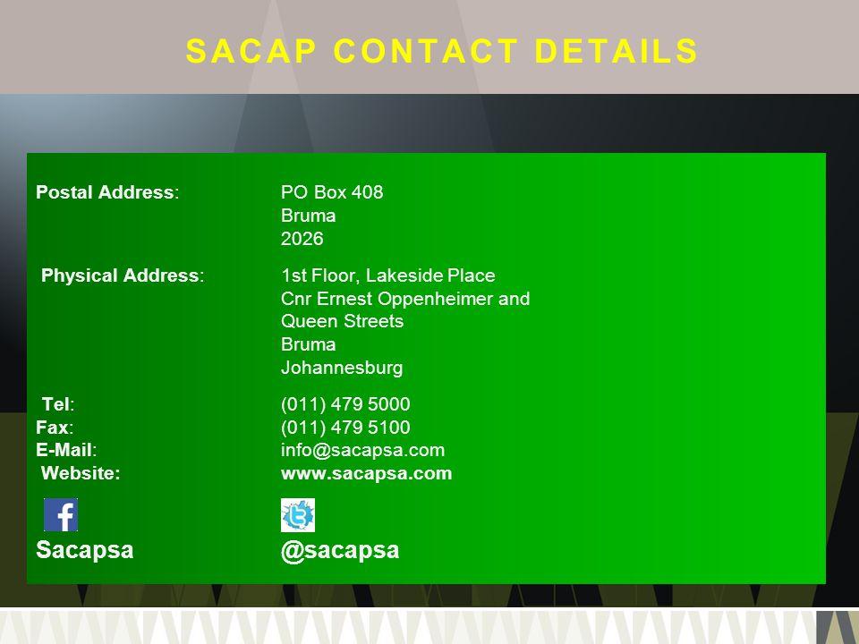 SACAP CONTACT DETAILS Postal Address:PO Box 408 Bruma 2026 Physical Address:1st Floor, Lakeside Place Cnr Ernest Oppenheimer and Queen Streets Bruma J
