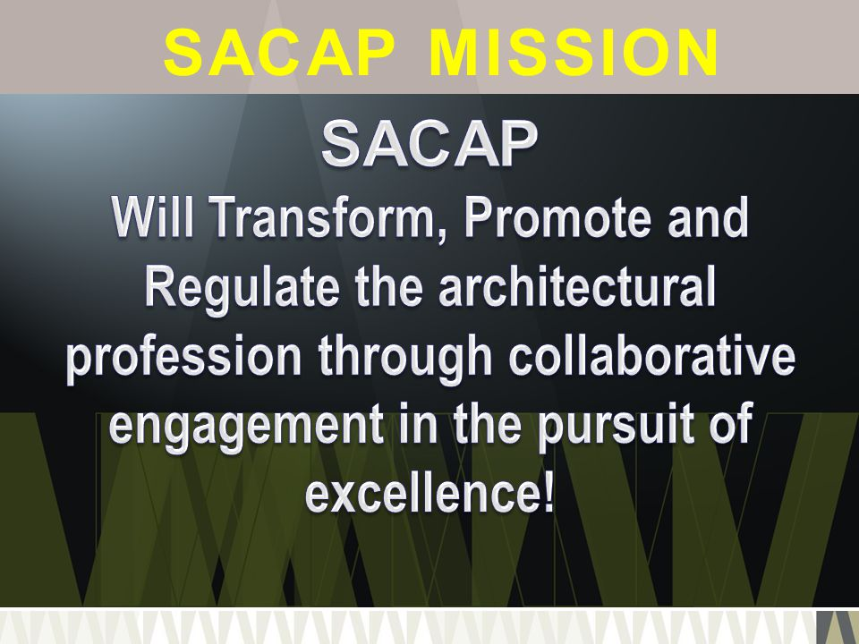 SACAP VALUES RESPONSIBILITY: RESPONSIBILITY: being accountable for our decisions and actions EXCELLENCE: EXCELLENCE: promoting high standards INTEGRITY: INTEGRITY: ethical behaviour, honesty and trustworthy RESPECT: RESPECT: ethos of dignity tolerance and consideration TRANSPARENCY: TRANSPARENCY: appropriate disclosure of information and open debate COHESIVENESS: COHESIVENESS: shared, coherent values and aspirations