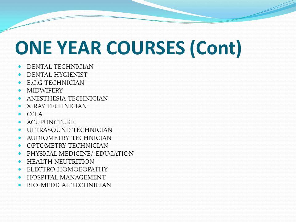 ONE YEAR COURSES (Cont) DENTAL TECHNICIAN DENTAL HYGIENIST E.C.G TECHNICIAN MIDWIFERY ANESTHESIA TECHNICIAN X-RAY TECHNICIAN O.T.A ACUPUNCTURE ULTRASOUND TECHNICIAN AUDIOMETRY TECHNICIAN OPTOMETRY TECHNICIAN PHYSICAL MEDICINE/ EDUCATION HEALTH NEUTRITION ELECTRO HOMOEOPATHY HOSPITAL MANAGEMENT BIO-MEDICAL TECHNICIAN