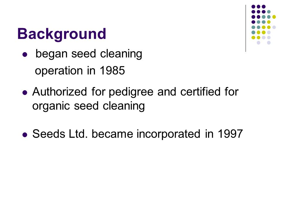 Background began seed cleaning operation in 1985 Seeds Ltd.