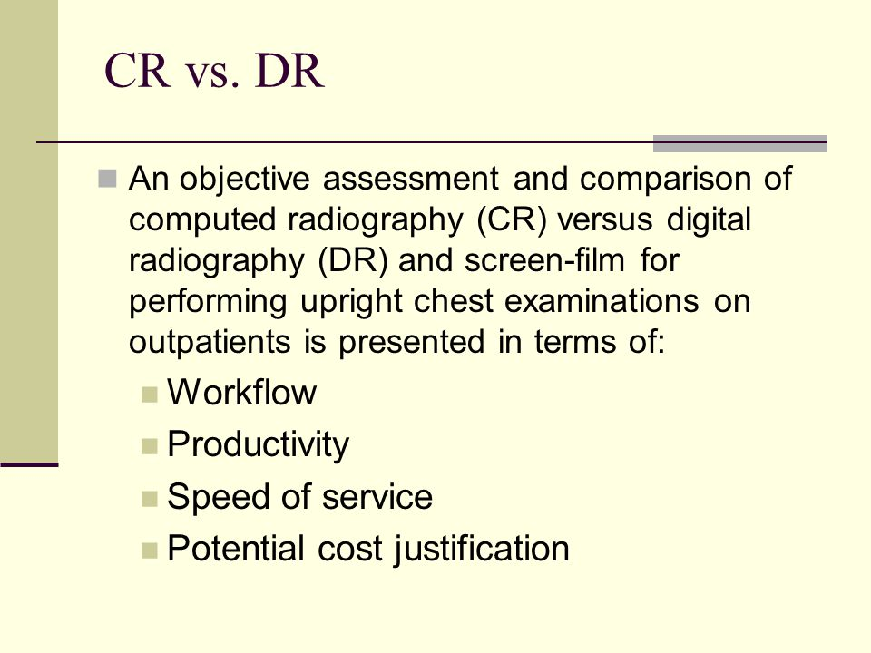 CR vs. DR An objective assessment and comparison of computed radiography (CR) versus digital radiography (DR) and screen-film for performing upright c