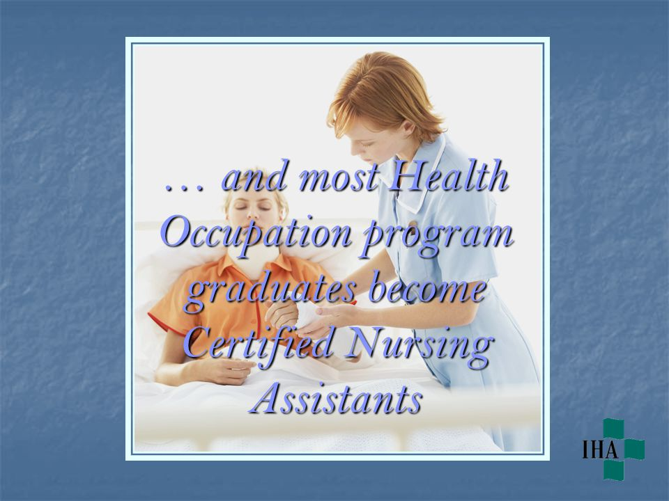 … and most Health Occupation program graduates become Certified Nursing Assistants
