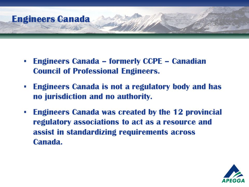 Engineers Canada  Engineers Canada – formerly CCPE – Canadian Council of Professional Engineers.  Engineers Canada is not a regulatory body and has