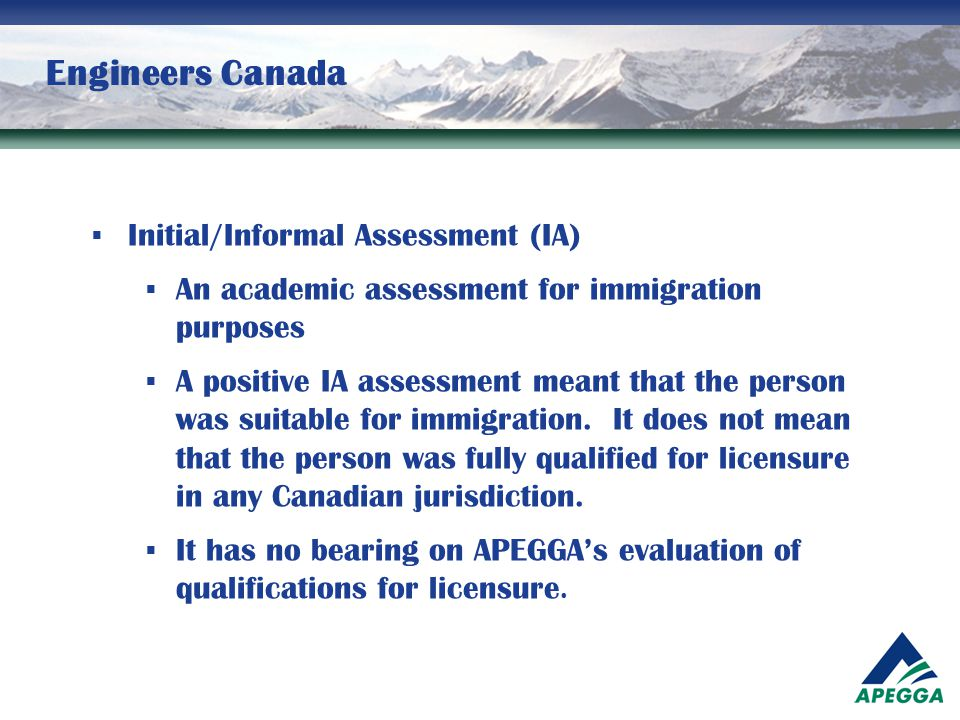 Engineers Canada  Initial/Informal Assessment (IA)  An academic assessment for immigration purposes  A positive IA assessment meant that the person
