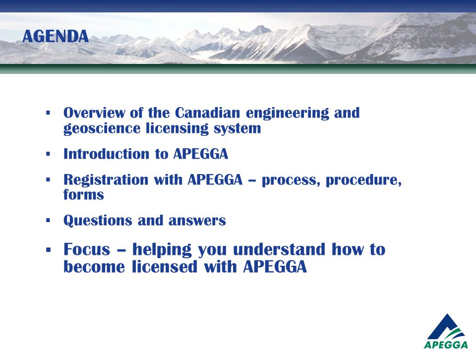 AGENDA  Overview of the Canadian engineering and geoscience licensing system  Introduction to APEGGA  Registration with APEGGA – process, procedure
