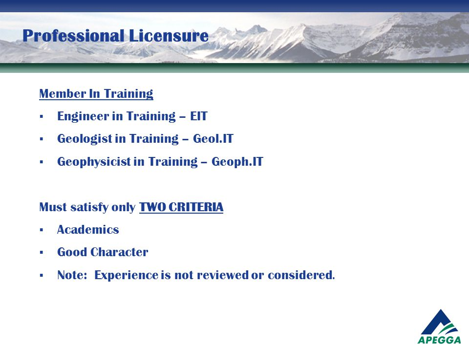 Professional Licensure Member In Training  Engineer in Training – EIT  Geologist in Training – Geol.IT  Geophysicist in Training – Geoph.IT Must sa