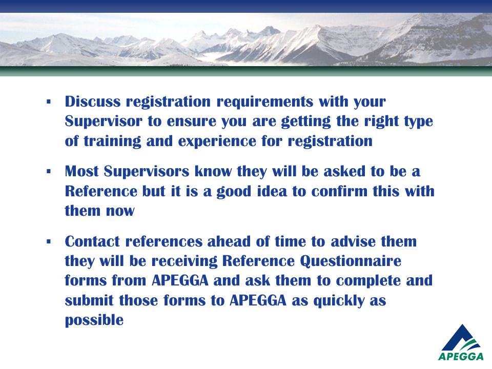  Discuss registration requirements with your Supervisor to ensure you are getting the right type of training and experience for registration  Most S
