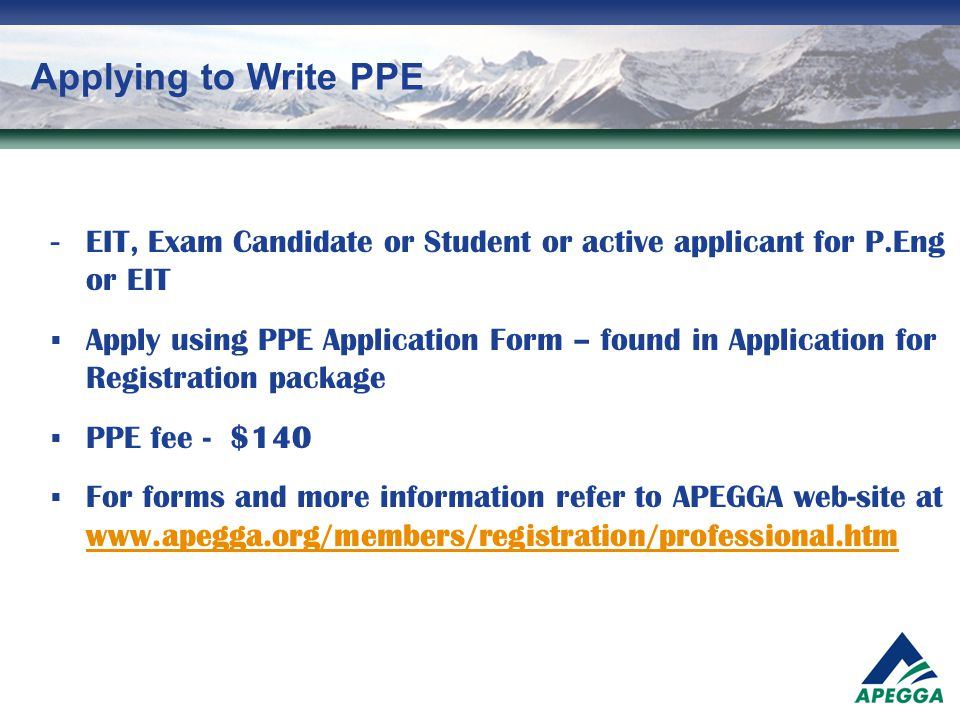 Applying to Write PPE - EIT, Exam Candidate or Student or active applicant for P.Eng or EIT  Apply using PPE Application Form – found in Application