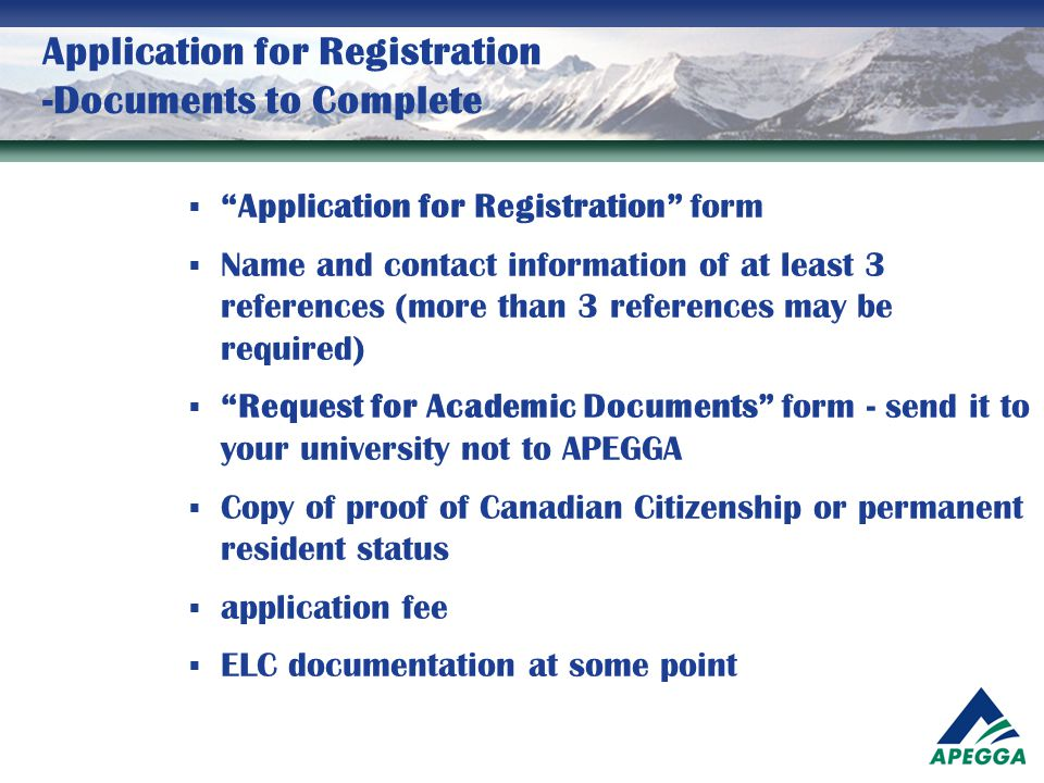 "Application for Registration -Documents to Complete  ""Application for Registration"" form  Name and contact information of at least 3 references (mor"
