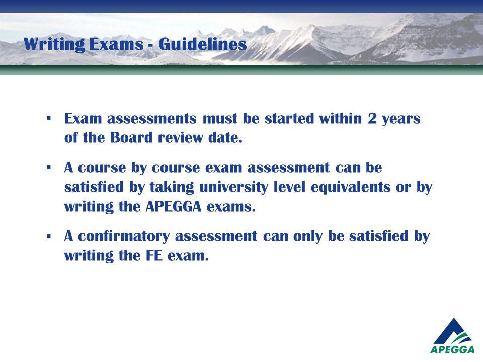 Writing Exams - Guidelines  Exam assessments must be started within 2 years of the Board review date.  A course by course exam assessment can be sat