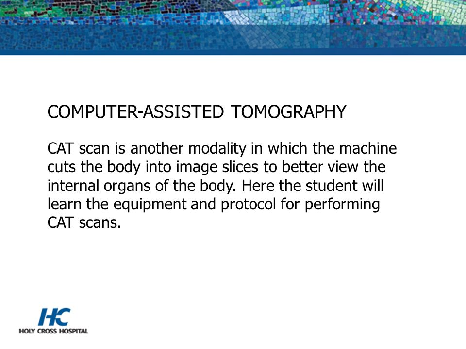 SPECIALIZED SENIOR-YEAR ROTATIONS Computer Aided Tomography (CAT) Angiography Cardiac Catheterization Lab Radiologist Evenings Weekends