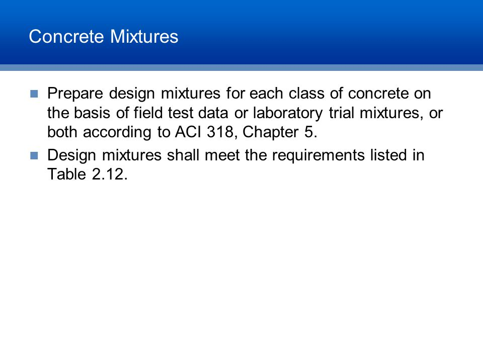Concrete Mixtures Prepare design mixtures for each class of concrete on the basis of field test data or laboratory trial mixtures, or both according t