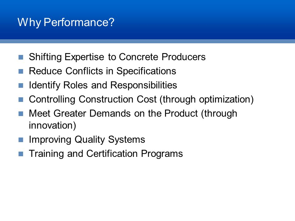 Why Performance? Shifting Expertise to Concrete Producers Reduce Conflicts in Specifications Identify Roles and Responsibilities Controlling Construct
