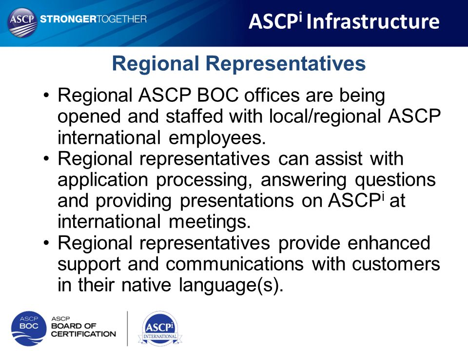 Regional ASCP BOC offices are being opened and staffed with local/regional ASCP international employees. Regional representatives can assist with appl