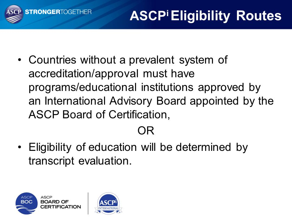 Countries without a prevalent system of accreditation/approval must have programs/educational institutions approved by an International Advisory Board