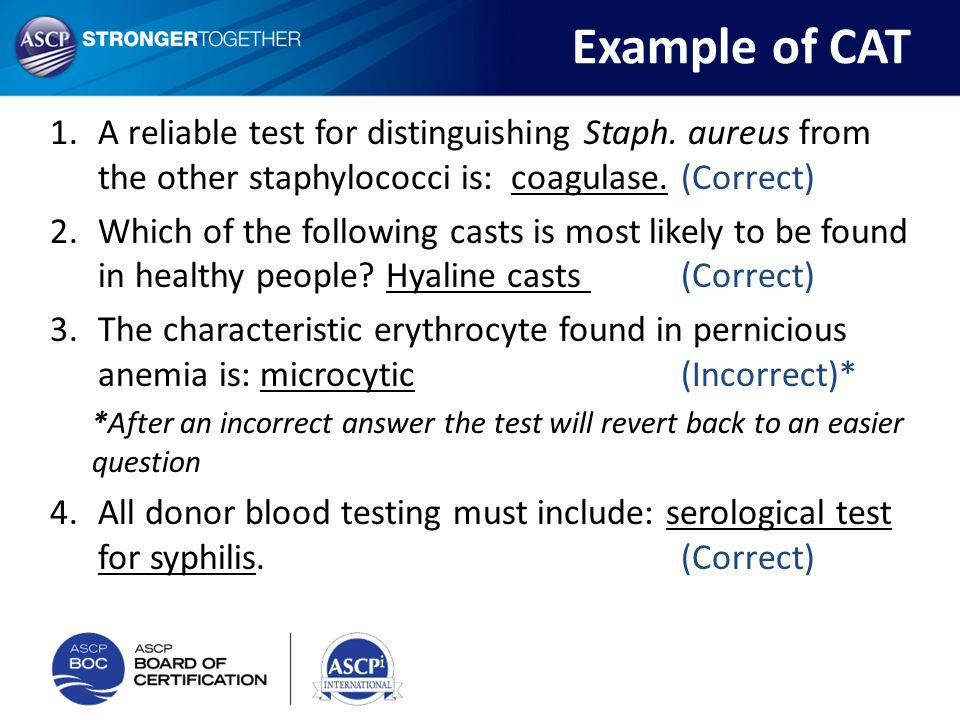 1.A reliable test for distinguishing Staph. aureus from the other staphylococci is: coagulase. (Correct) 2.Which of the following casts is most likely