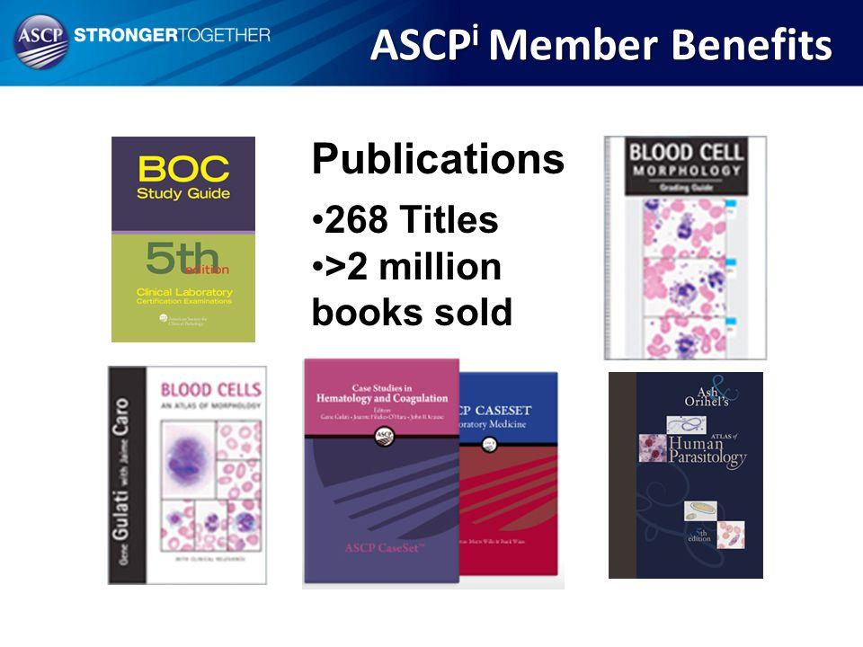 Publications 268 Titles >2 million books sold ASCP i Member Benefits