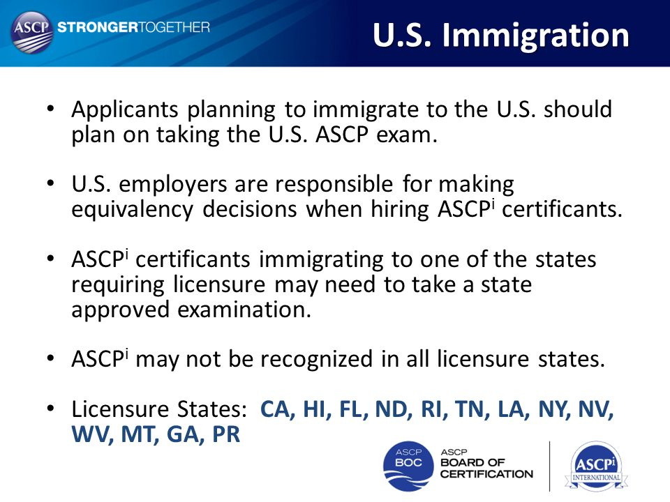 U.S. Immigration Applicants planning to immigrate to the U.S. should plan on taking the U.S. ASCP exam. U.S. employers are responsible for making equi