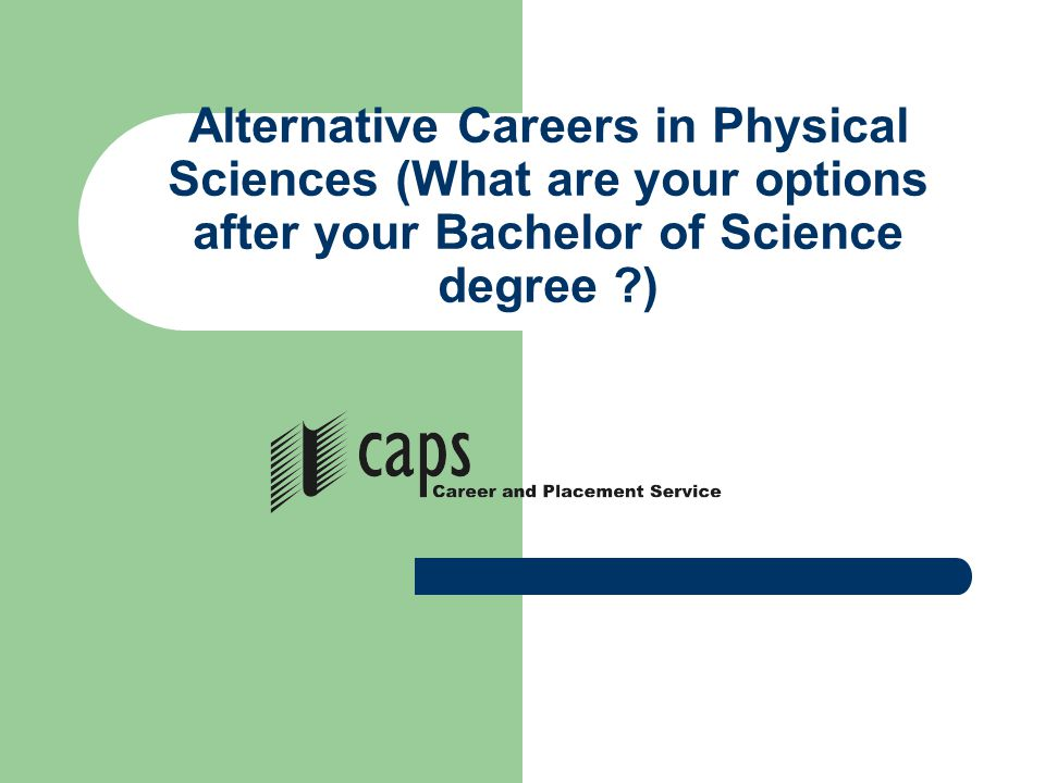 Alternative Careers in Physical Sciences (What are your options after your Bachelor of Science degree ?)