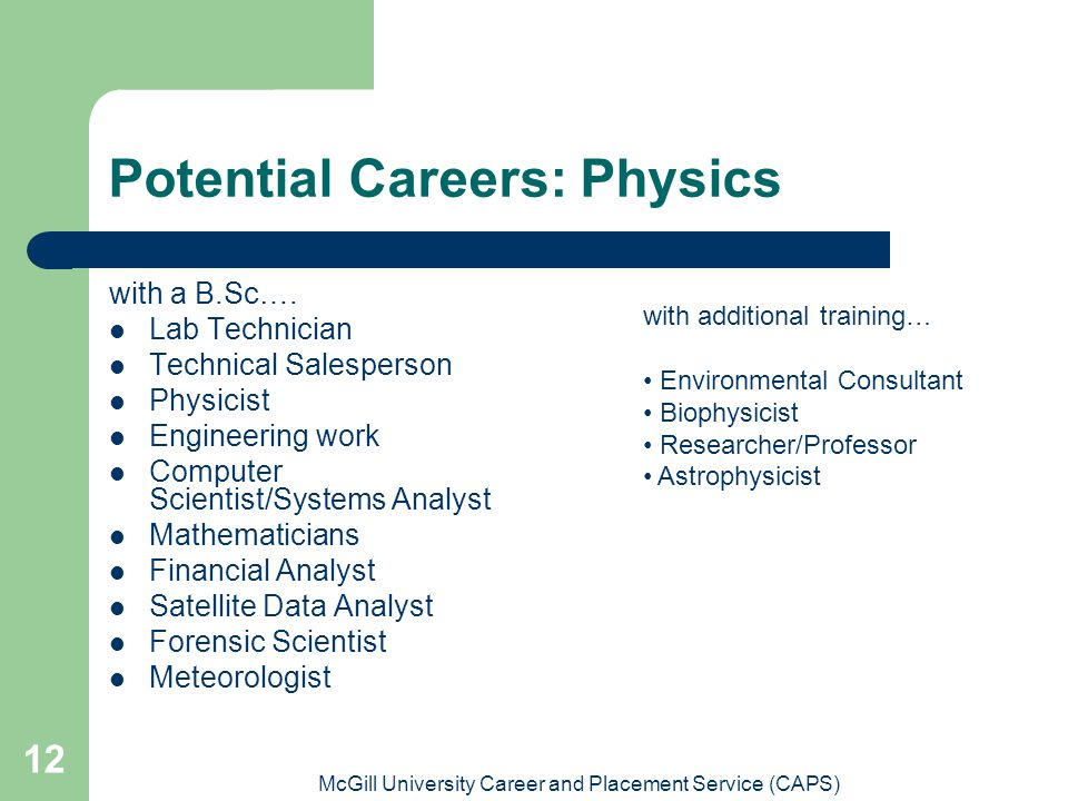 McGill University Career and Placement Service (CAPS) 12 Potential Careers: Physics with a B.Sc….