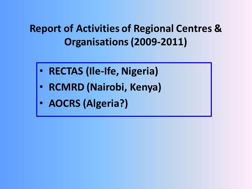 Report of Activities of Regional Centres & Organisations (2009-2011) RECTAS (Ile-Ife, Nigeria) RCMRD (Nairobi, Kenya) AOCRS (Algeria?)