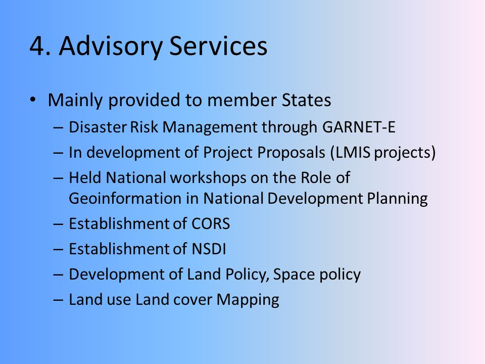 4. Advisory Services Mainly provided to member States – Disaster Risk Management through GARNET-E – In development of Project Proposals (LMIS projects