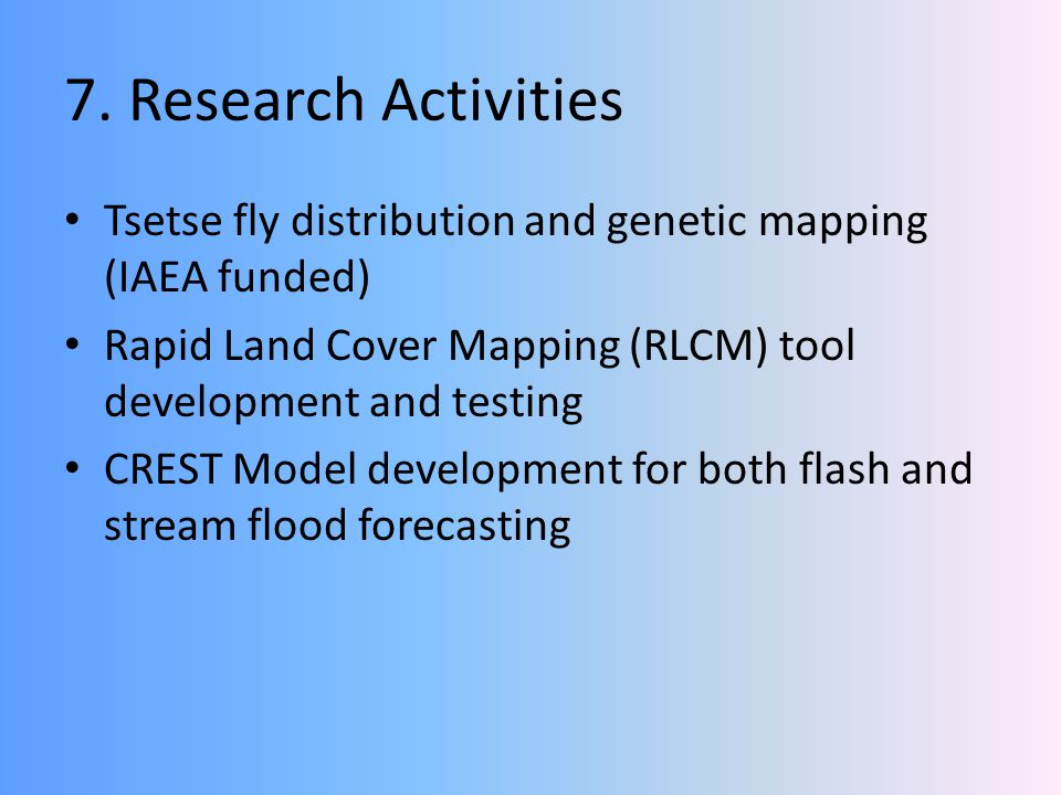 7. Research Activities Tsetse fly distribution and genetic mapping (IAEA funded) Rapid Land Cover Mapping (RLCM) tool development and testing CREST Mo
