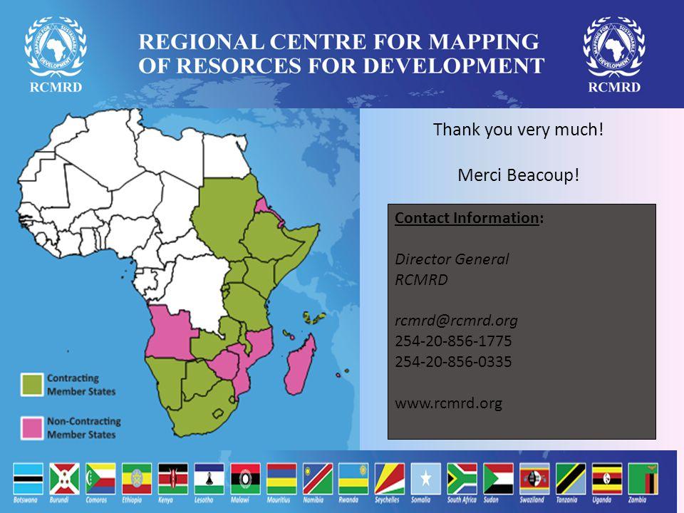 Contact Information: Director General RCMRD rcmrd@rcmrd.org 254-20-856-1775 254-20-856-0335 www.rcmrd.org Thank you very much.