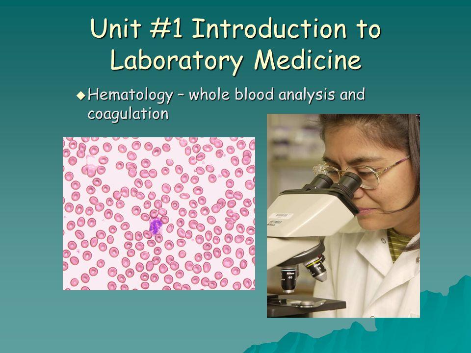 Unit #1 Introduction to Laboratory Medicine  Hematology – whole blood analysis and coagulation